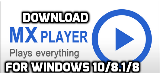 Download MX Player For PC/Laptop Free For Windows 10/8 1/8