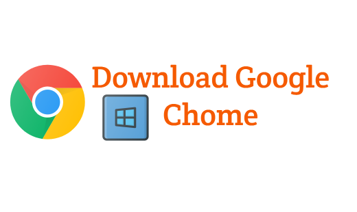 download google chrome for Windows 10 pc