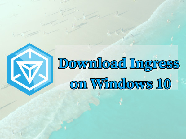 Ingress Download For PC Laptop For Windows 10